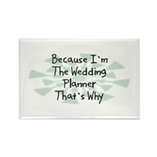 Because Wedding Planner Rectangle Magnet