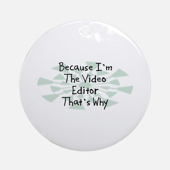 Because Video Editor Ornament (Round)