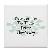 Because Truck Driver Tile Coaster