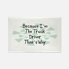 Because Truck Driver Rectangle Magnet