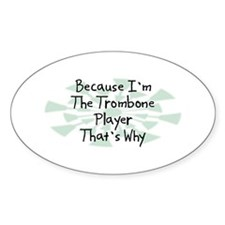 Because Trombone Player Oval Decal