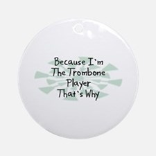 Because Trombone Player Ornament (Round)