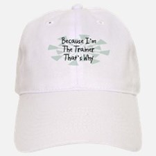 Because Trainer Baseball Baseball Cap