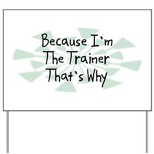Because Trainer Yard Sign