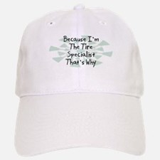 Because Tire Specialist Baseball Baseball Cap