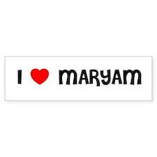I LOVE MARYAM Bumper Bumper Sticker