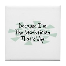 Because Statistician Tile Coaster