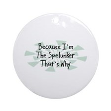 Because Spelunker Ornament (Round)