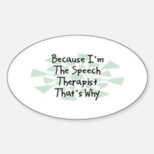 Because Speech Therapist Oval Decal