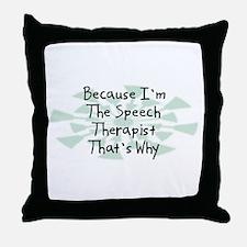 Because Speech Therapist Throw Pillow