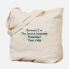 Because Speech Language Pathologist Tote Bag
