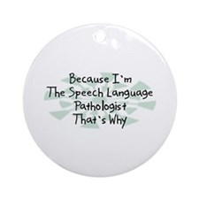Because Speech Language Pathologist Ornament (Roun