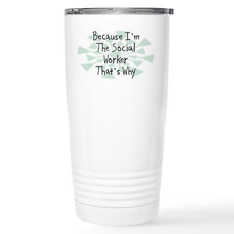 Because Social Worker Stainless Steel Travel Mug
