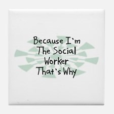 Because Social Worker Tile Coaster