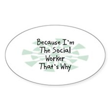 Because Social Worker Oval Decal