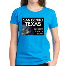san benito texas - greatest place on earth Tee