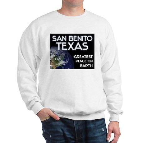 san benito texas - greatest place on earth Sweatsh