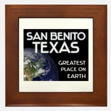 san benito texas - greatest place on earth Framed