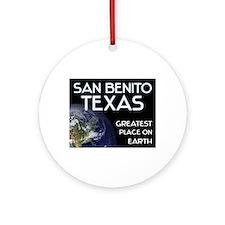 san benito texas - greatest place on earth Ornamen