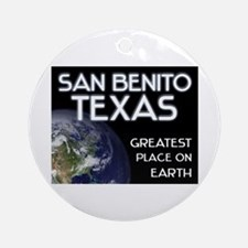 san benito texas - greatest place on earth Ornamen