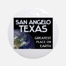 san angelo texas - greatest place on earth Ornamen