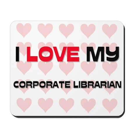 I Love My Corporate Librarian Mousepad