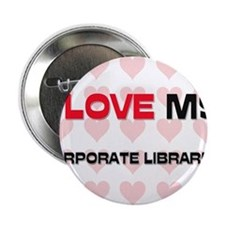 "I Love My Corporate Librarian 2.25"" Button"