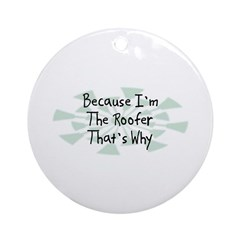 Because Roofer Ornament (Round)