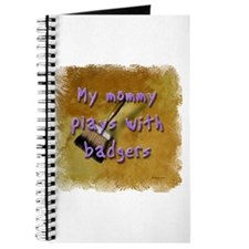 """My Mommy Plays With Badgers! Journal"