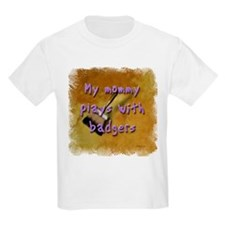 """""""My Mommy Plays With Badgers! Kids T-Shirt"""