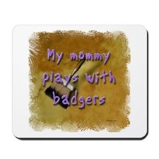 """My Mommy Plays With Badgers! Mousepad"
