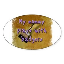 """My Mommy Plays With Badgers! Oval Decal"
