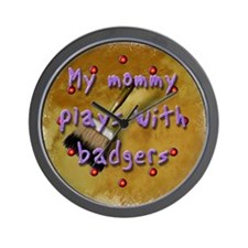 """My Mommy Plays With Badgers! Wall Clock"