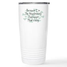 Because Respiratory Therapist Travel Mug