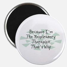 "Because Respiratory Therapist 2.25"" Magnet (100 pa"
