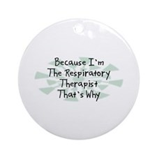 Because Respiratory Therapist Ornament (Round)