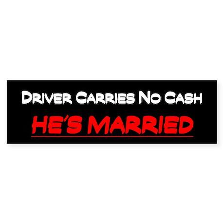 Driver Carries No Cash - Bumper Sticker