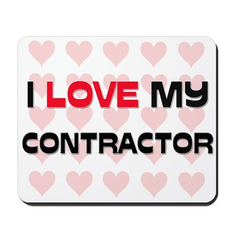I Love My Contractor Mousepad
