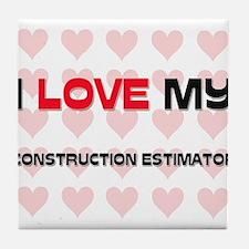 I Love My Construction Estimator Tile Coaster