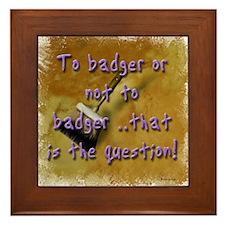 """""""To Badger or Not To Badger?"""" Framed Tile"""