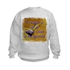 """""""To Badger or Not To Badger?"""" Sweatshirt"""