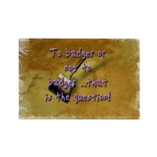 """To Badger or Not To Badger?"" Rectangle Magnet"