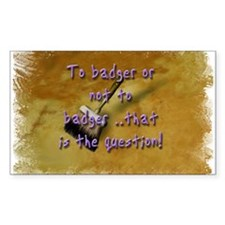 """To Badger or Not To Badger?"" Sticker (Rectangular"