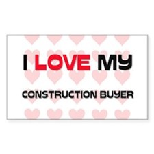 I Love My Construction Buyer Rectangle Decal