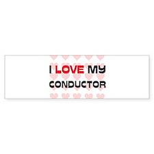 I Love My Conductor Bumper Bumper Sticker