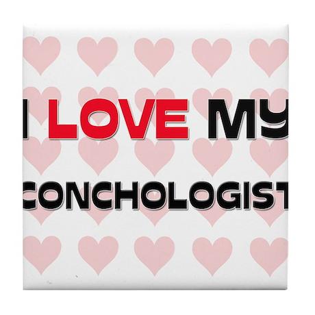 I Love My Conchologist Tile Coaster