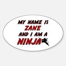 my name is zane and i am a ninja Oval Decal