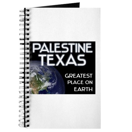 palestine texas - greatest place on earth Journal