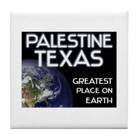 palestine texas - greatest place on earth Tile Coa