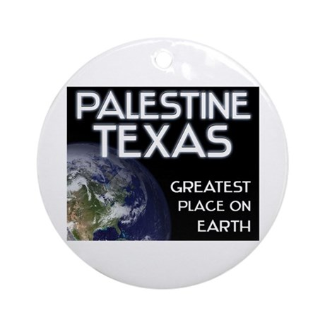 palestine texas - greatest place on earth Ornament